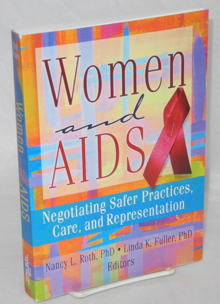 Women and AIDS; negotiating safer practices, care, and representation. Nancy L. Roth, Linda K. Fuller.