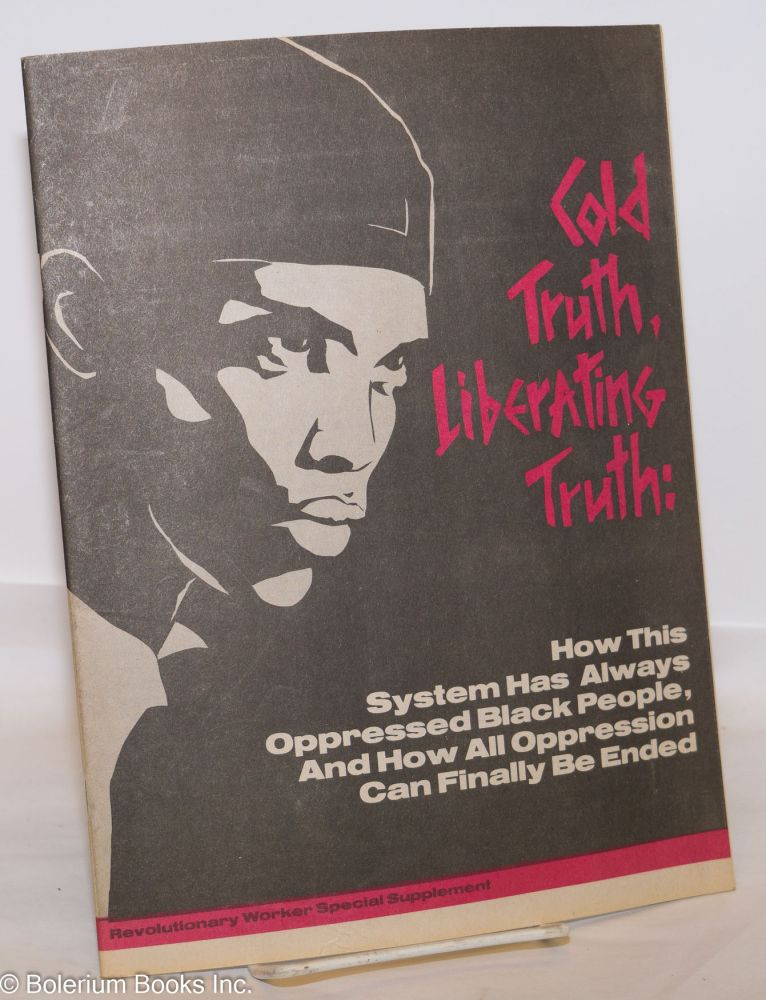Cold truth, liberating truth: how this system has always oppressed black people, and how all oppression can finally be ended