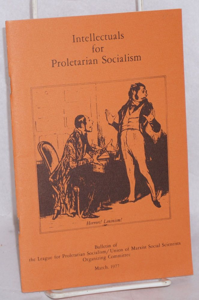 Intellectuals for Proletarian Socialism March 1977. League for Proletarian Socialism.