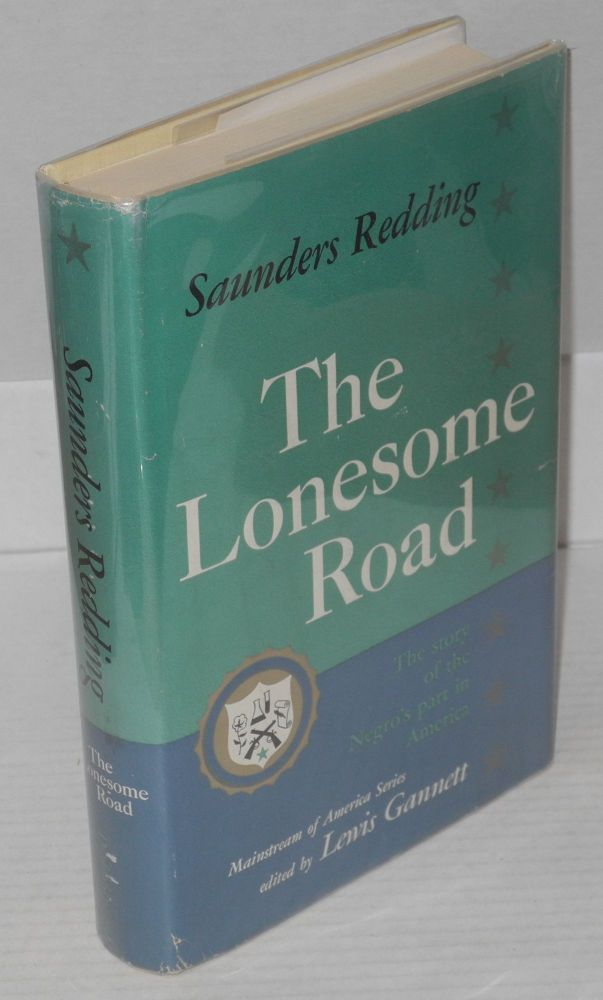 The lonesome road; the story of the Negro's part in America. Saunders Redding.