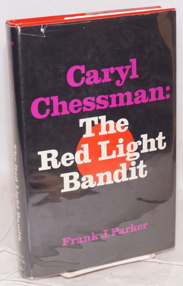Caryl Chessman: the red light bandit. Frank J. Parker.