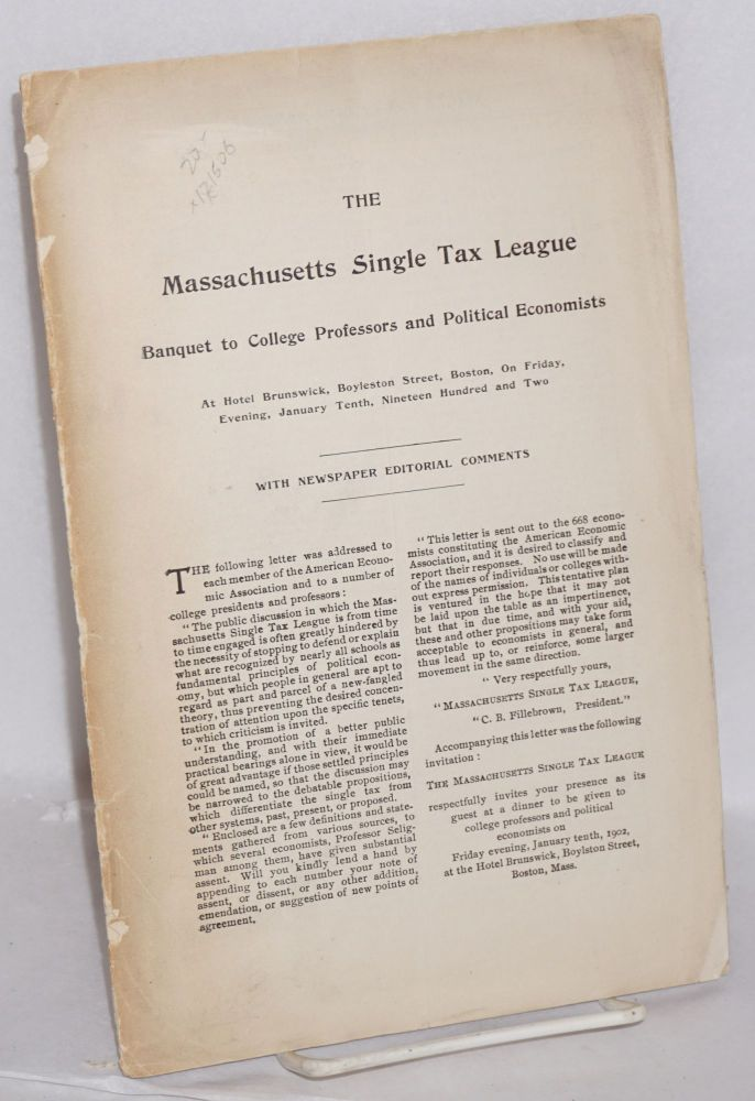 The Massachusetts Single Tax League banquet to college professors and political economists, at Hotel Brunswick, Boyleston Street, Boston, on Friday, evening, January Tenth, Nineteent Hundred and Two. With newspaper editorial comments. Massachusetts Single Tax League.