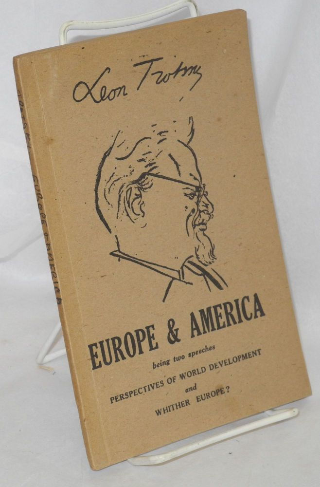 Europe & America being two speeches: Perspectives of World Development and Whither Europe? Leon Trotsky.
