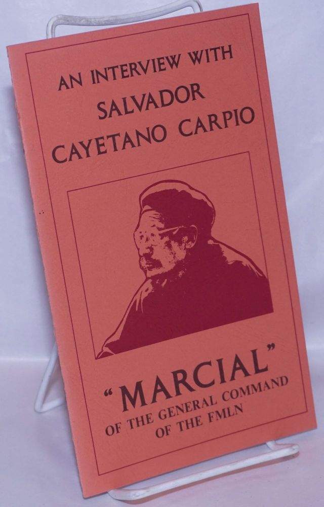 "An interview with Salvador Cayetano Carpio ""Marcial"" of the General Command of the FMLN. Salvador Cayetano Carpio."
