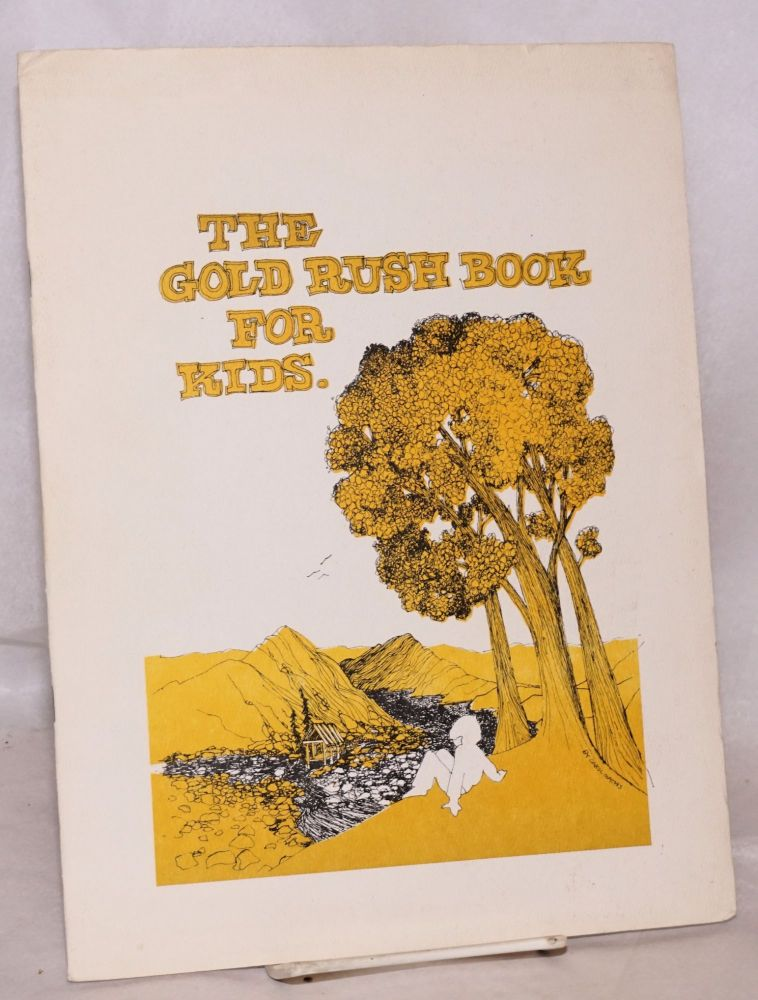 The Gold Rush Book for Kids. Carol Mathis, writer and.