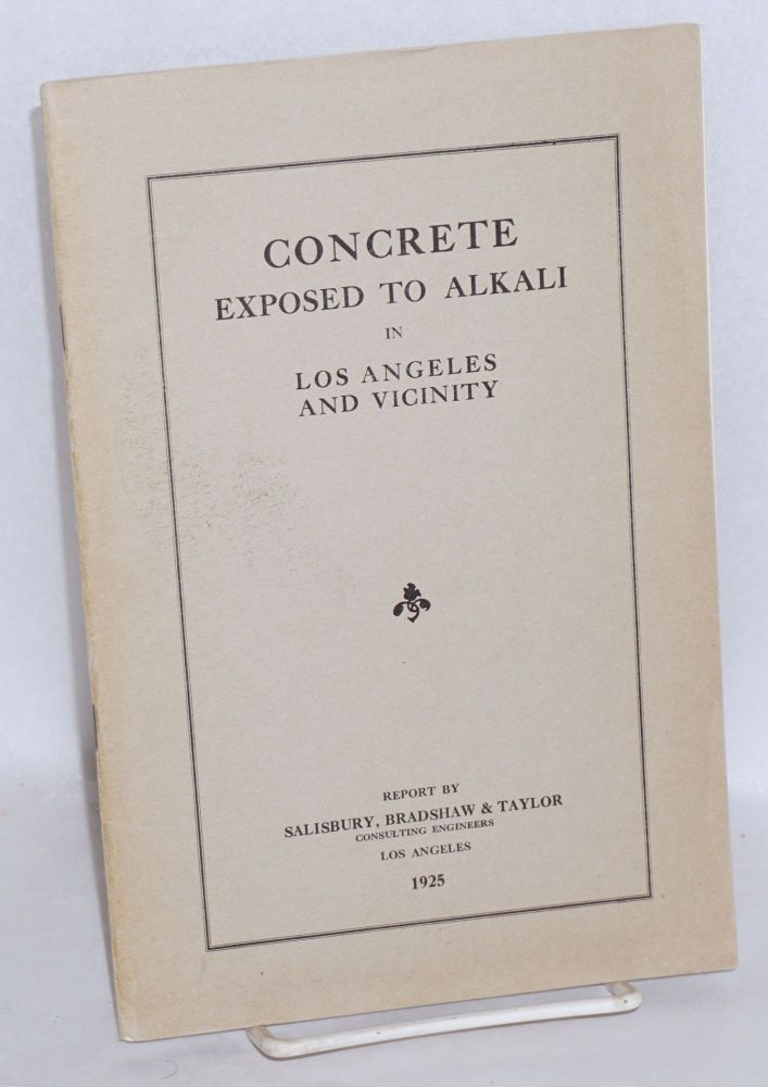 Concrete exposed to alkali in Los Angeles and vicinity; report by Salisbury, Bradshaw & Taylor, consulting engineers