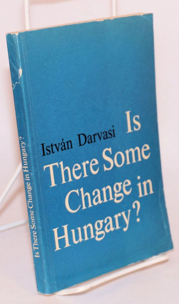 Is there some change in Hungary? Istvan Darvasi.