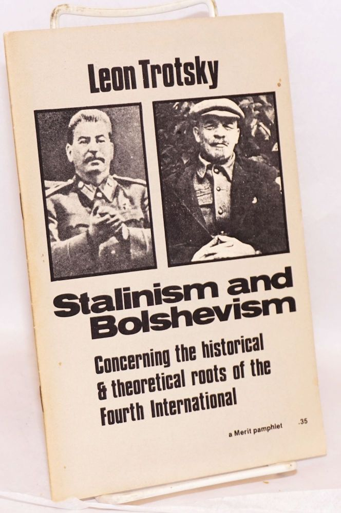 Stalinism and Bolshevism; concerning the historical and theoretical roots of the Fourth International. Leon Trotsky.