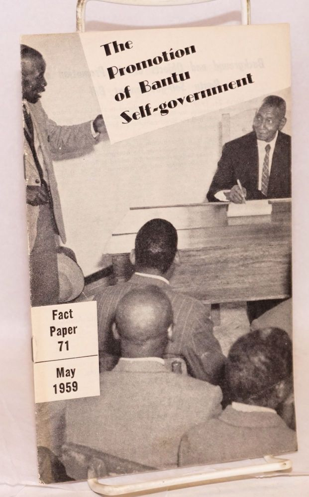 The promotion of Bantu self-government; fact paper 71, May 1959