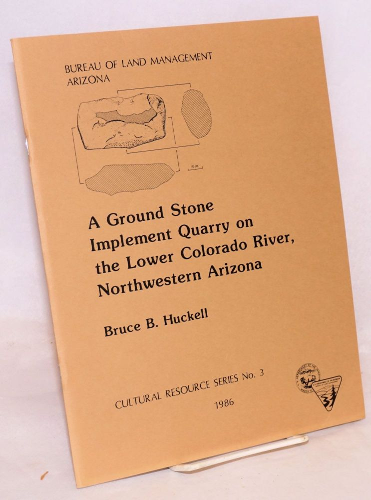 A ground stone implement quarry on the Lower Colorado River, Northwestern Arizona. Bruce B. Huckell.