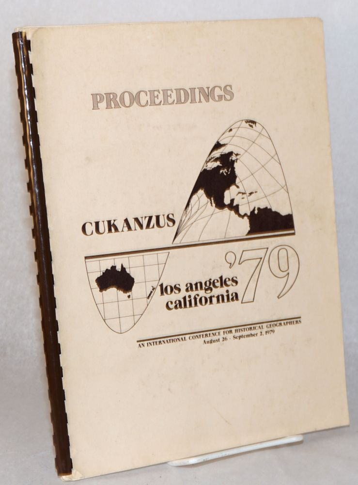 Proceedings of Cukanzus '79;; rural, urban, and physical environments in frontier transition; an international conference for historical geographers, August 26 - September 2, 1979, Los Angeles, California. Ralph D. Vicero.