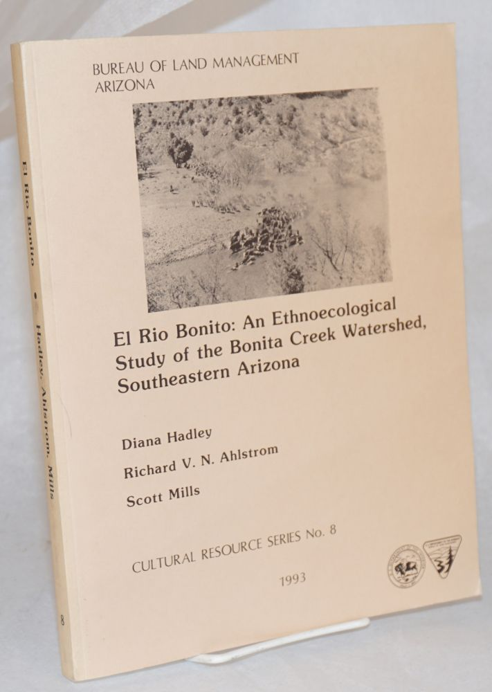 El Rio Bonito: an ethnoecological study of the Bonita Creek Watershed, Southeastern Arizona. Diana Hadley, Scott Mills, Richard V. N. Ahlstrom.