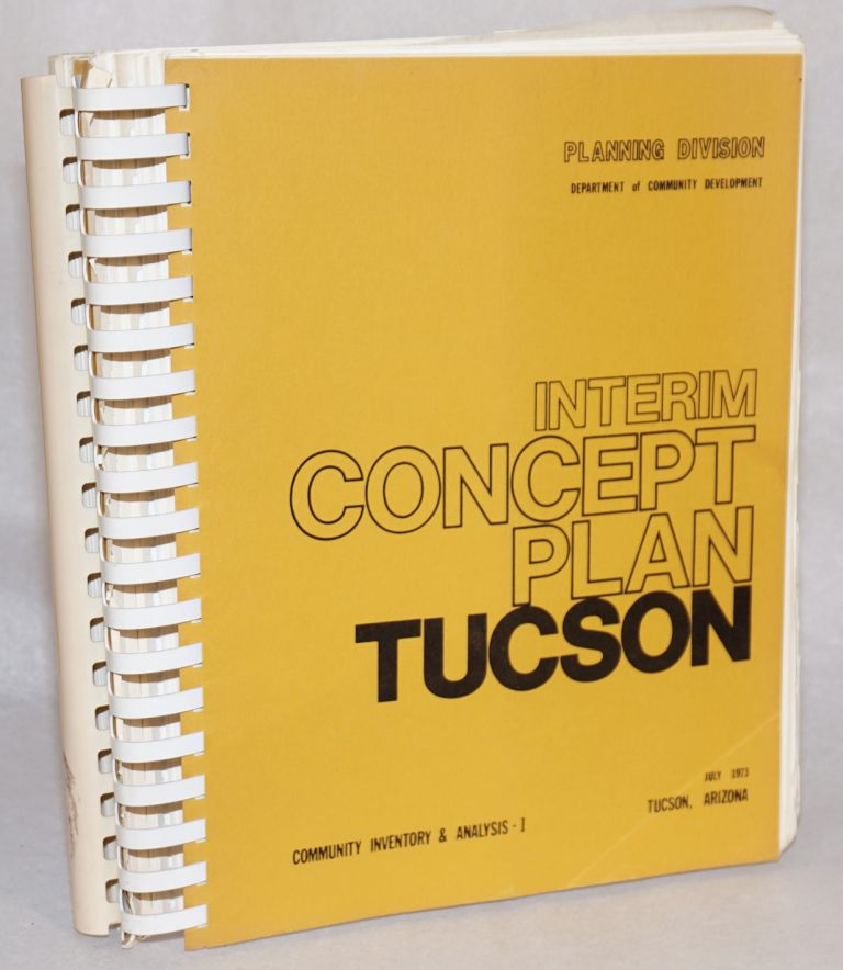 Interim Concept Plan; volume 1-community inventory and analysis; volume 2 - plan and policies. City of Tucson Department of Community Planning Division, Arizona.