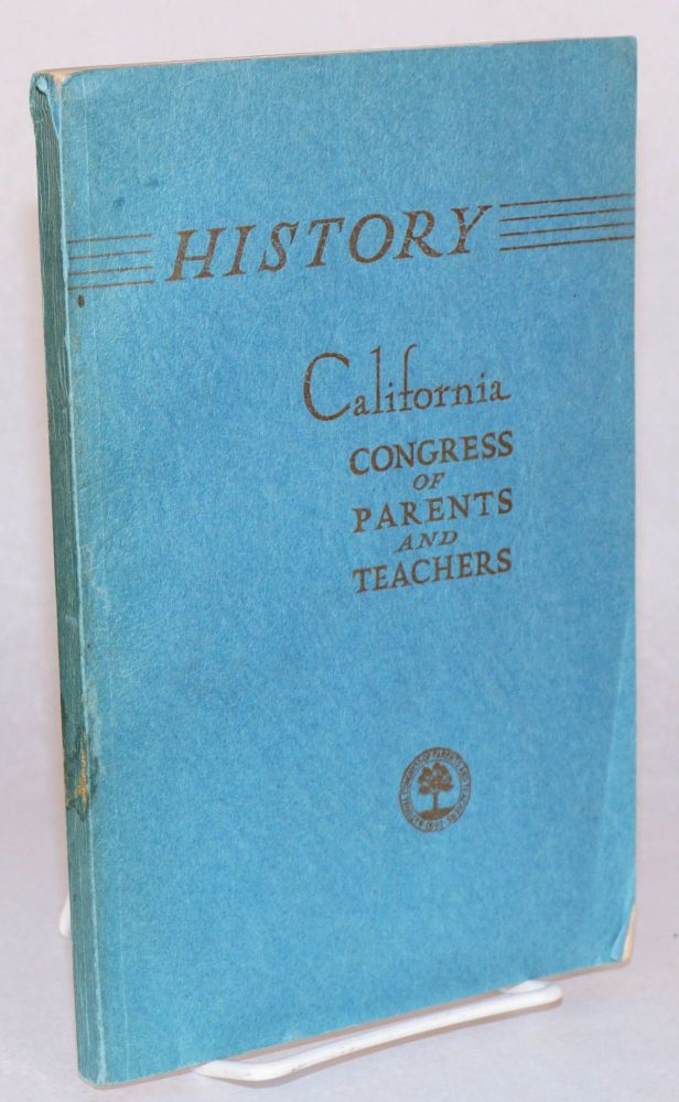 History of the California Congress of Parents and Teachers, Inc.: 1900 - 1944. Margaret H. Strong.