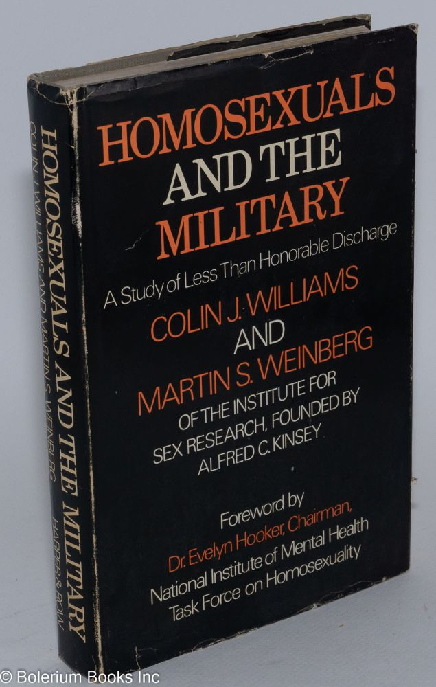 Homosexuals and the military; a study of less than honorable discharge. Colin Williams, Martin S. Weinberg.