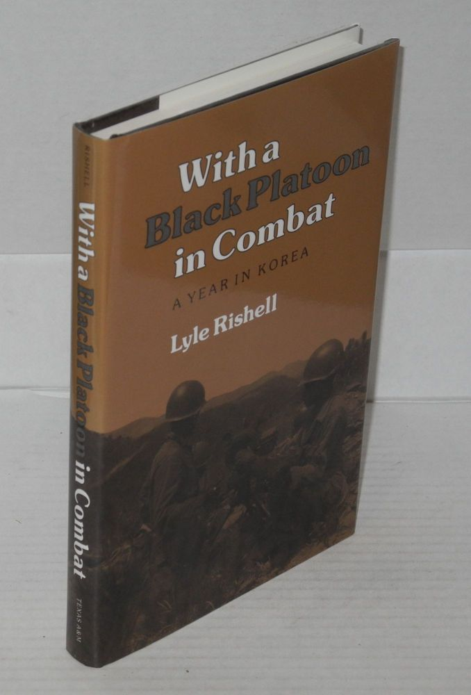 With a black platoon in combat; a year in Korea. Lyle Rishell.