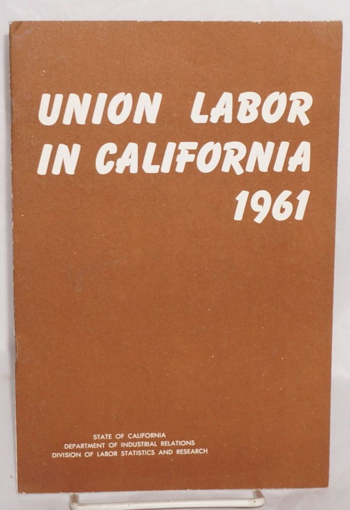 Union labor in California, 1961. California. Department of Industrial Relations. Division of Labor Statistics and Research.