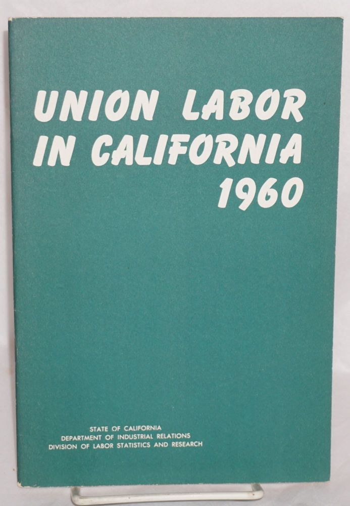 Union labor in California, 1960. California. Department of Industrial Relations. Division of Labor Statistics and Research.