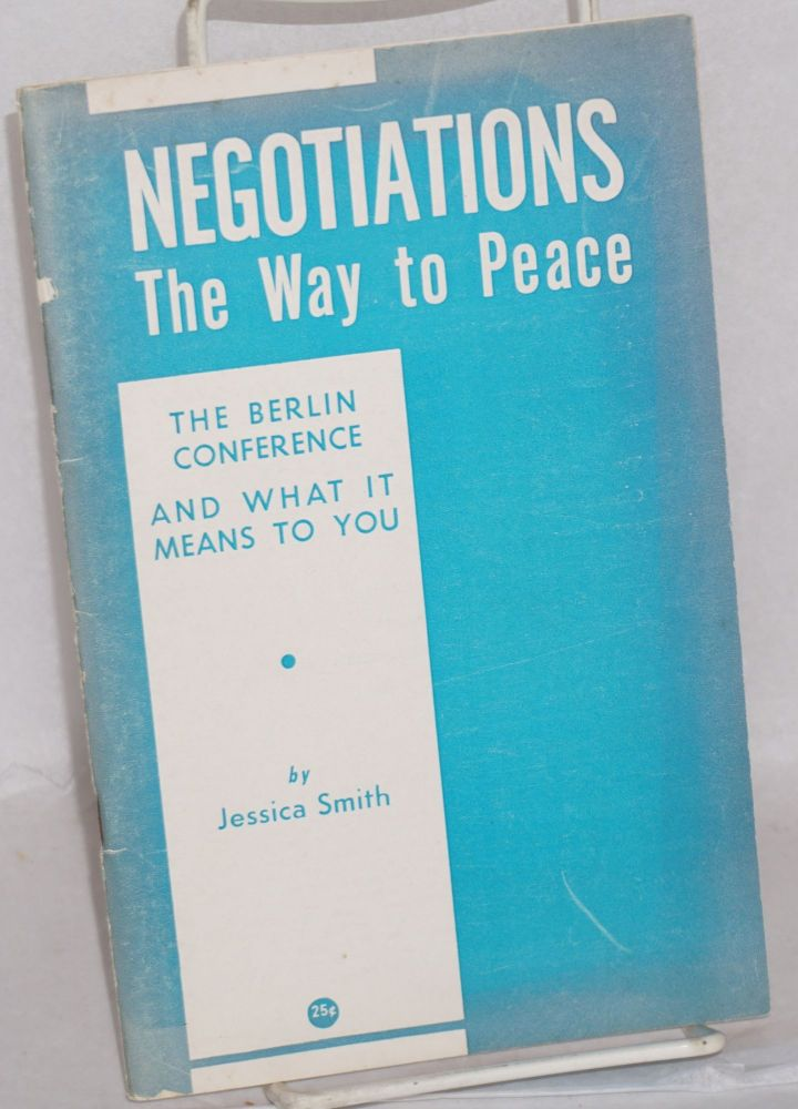 Negotiations: The Way to Peace. The Berlin Conference and What it Means to You. Jessica Smith.