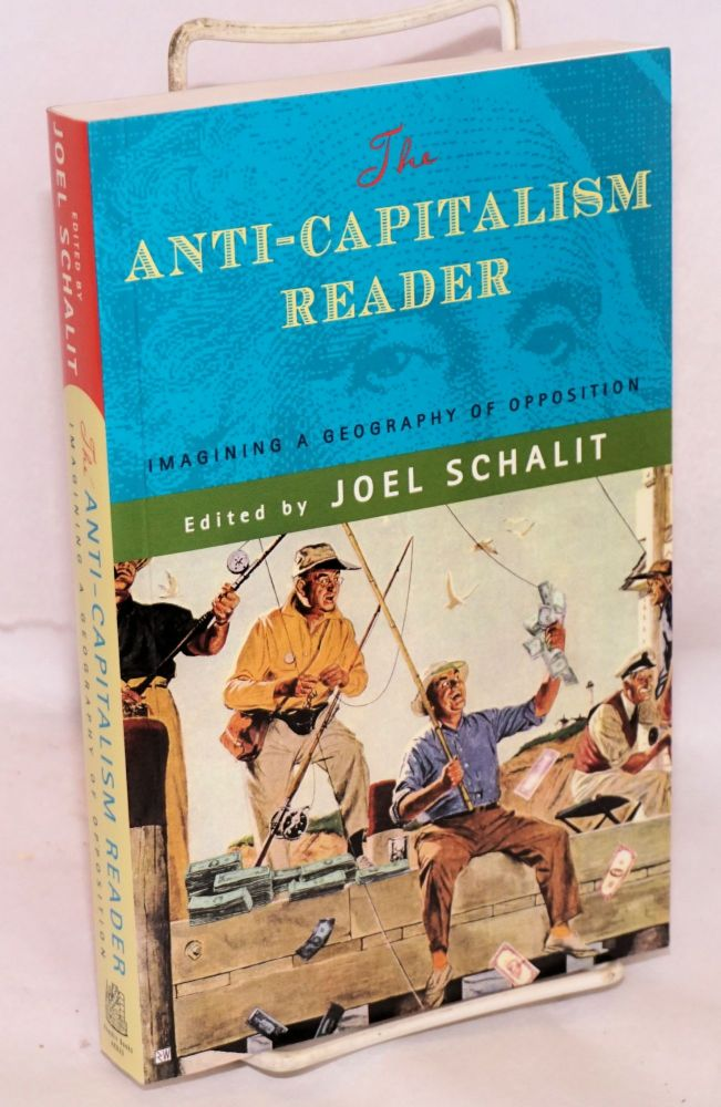 The Anti-Capitalism Reader: Imagining a Geography of Opposition. Joel Schalit, ed.