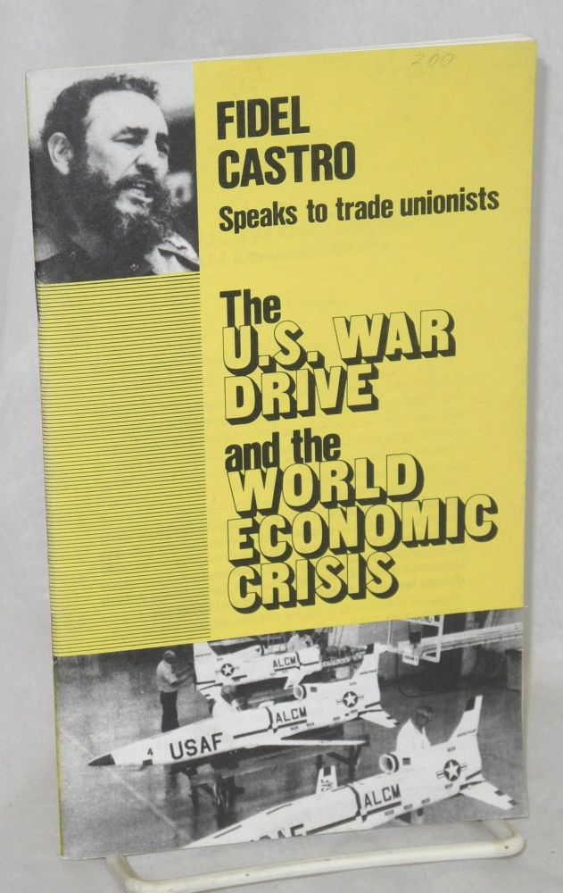 Fidel Castro speaks to trade unionists. The U.S. war drive and the world economic crisis. Fidel Castro.