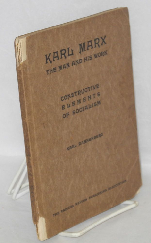 Karl Marx; the man and his work and the constructive elements of socialism. Three lectures and two essays. Karl Dannenberg.