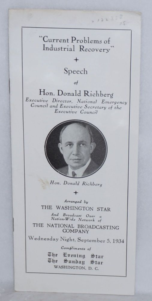 Current problems of industrial recovery arranged by the Washington Star and broadcast over a nation-wide network of the National Broadcasting Company, Wednesday night, Spetember 5, 1934. Donald Richberg.
