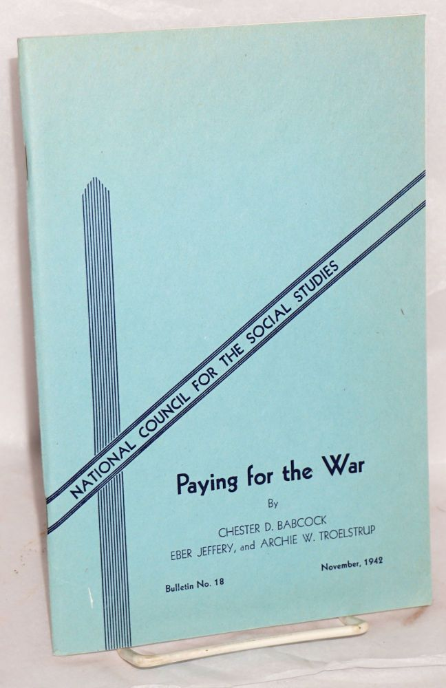 Paying for the war. Chester D. amd Eber Jeffery Babcock, Archie W. Troelstrup.