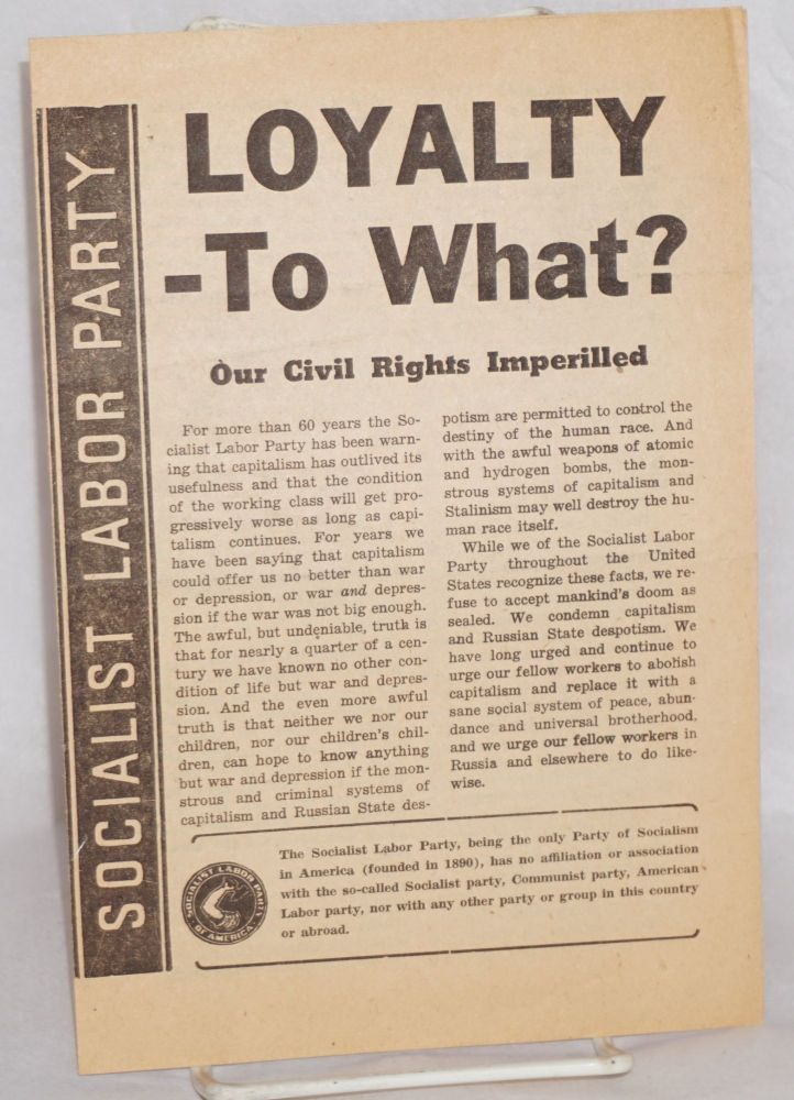 Loyalty- to what? Our civil rights imperiled. Socialist Labor Party.