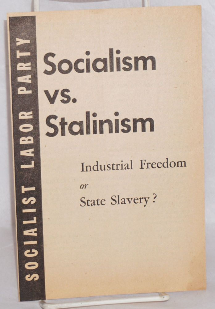 Socialism vs. Stalinism: Industrial freedom or state slavery? Socialist Labor Party.