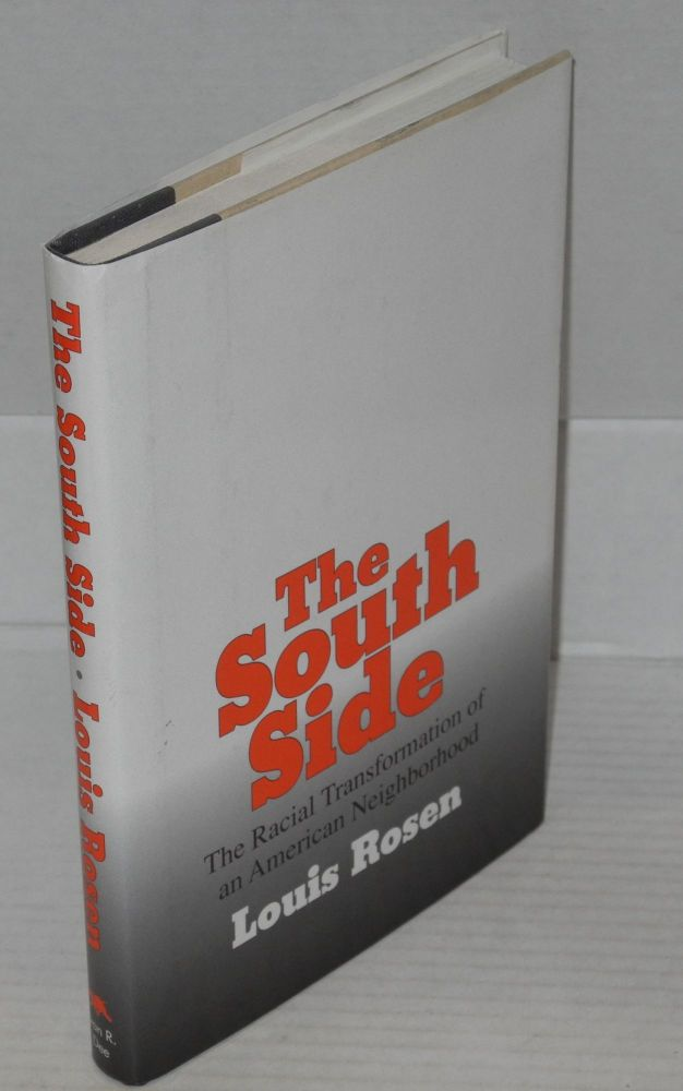 The south side; the racial transformation of an American neighborhood. Louis Rosen.