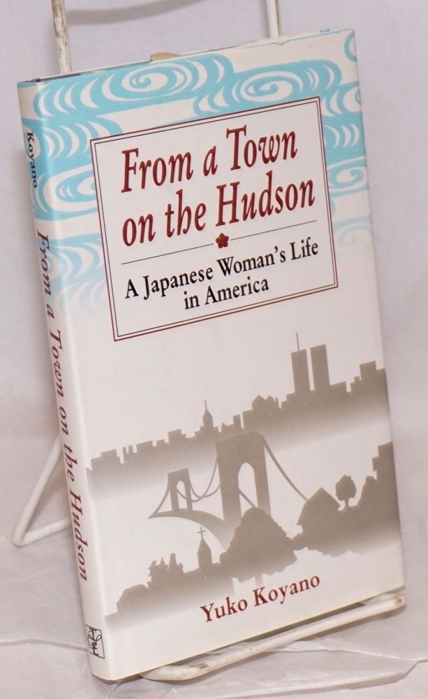 From a town on the Hudson A Japanese woman's life in America. Yuko Koyano.