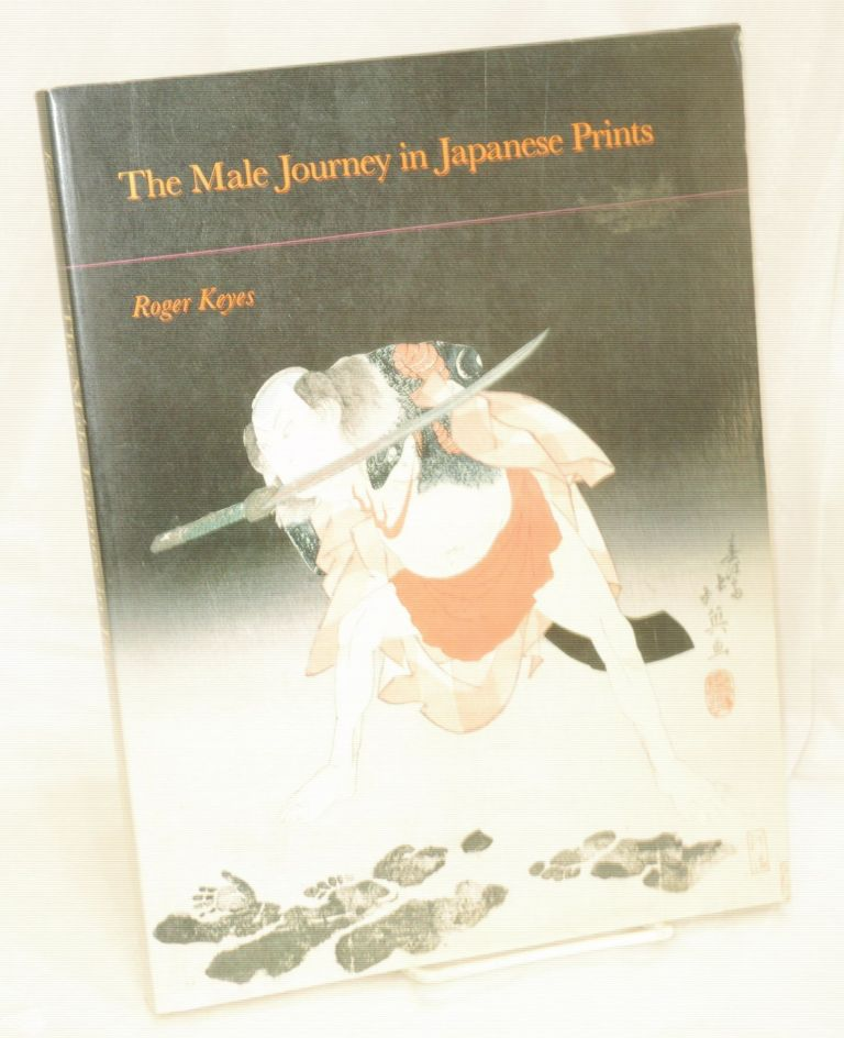 The male journey in Japanese prints. Roger Keyes.