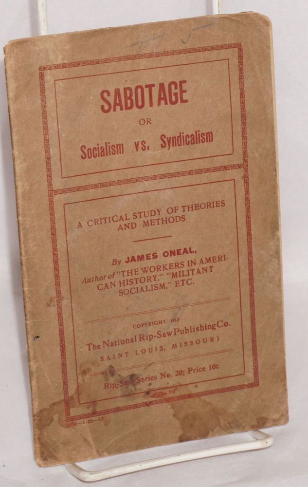 Sabotage or socialism vs. syndicalism. A critical study of theories and methods. James Oneal.