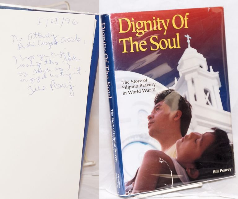 Dignity of the soul: The story of Filipino bravery in World War II. Bill Peavey.