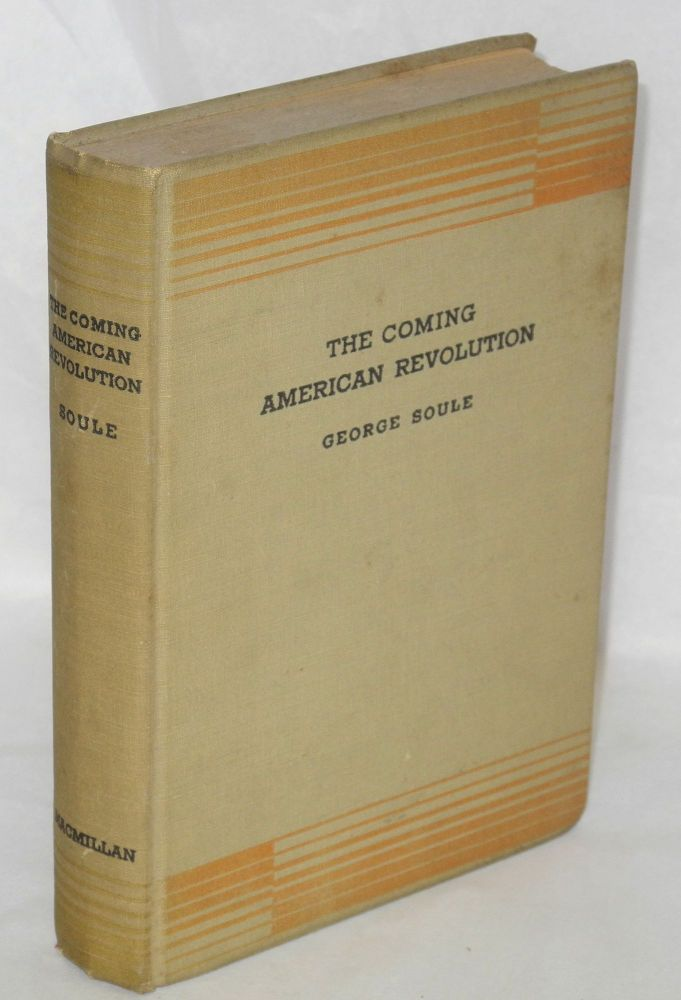The coming American revolution. George Soule.