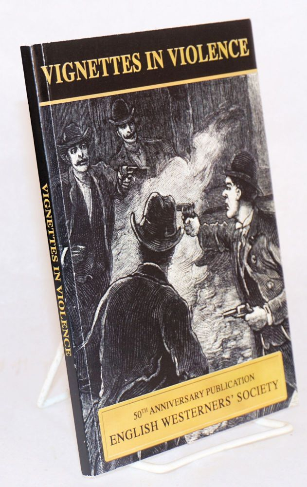 Vignettes in Violence; Original papers to mark the 50th Anniversary of the English Westerners' Society. Barry C. Johnson.