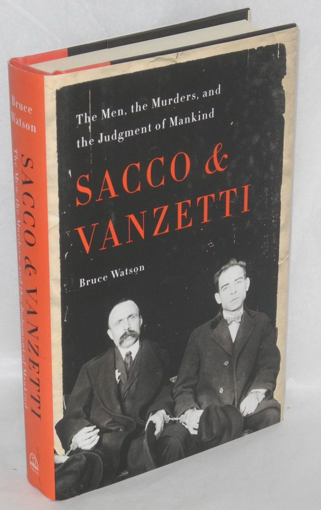 Sacco and Vanzetti, the men, the murders, and the judgment of mankind. Bruce Watson.