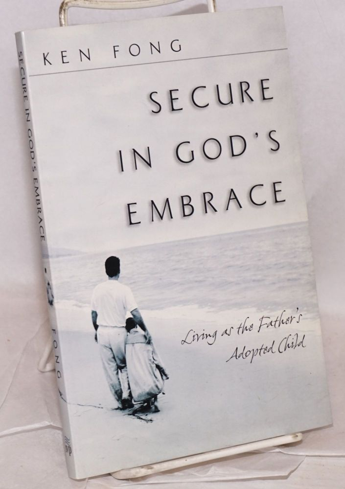 Secure in God's embrace; living as the father of an adopted child. Ken Fong.