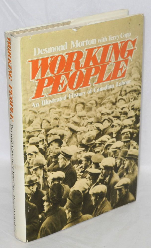 Working people; an illustrated history of Canadian labour. Desmond Morton, Terry Copp.
