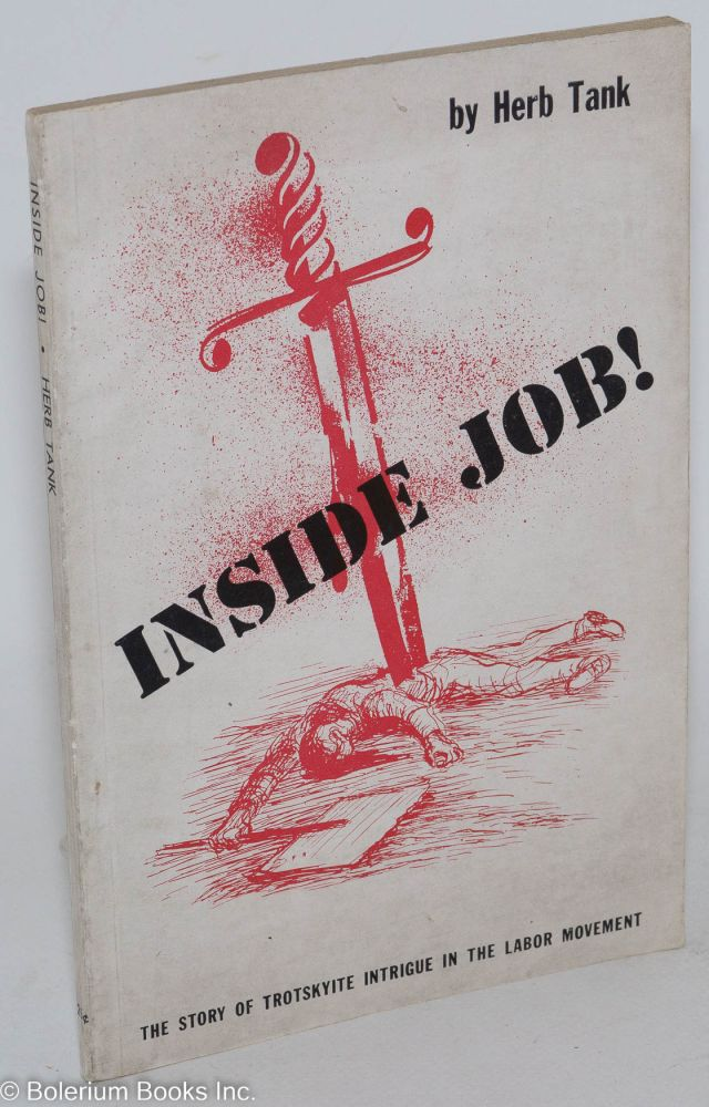 Inside job! The story of Trotskyite intrigue in the labor movement. Herb Tank.