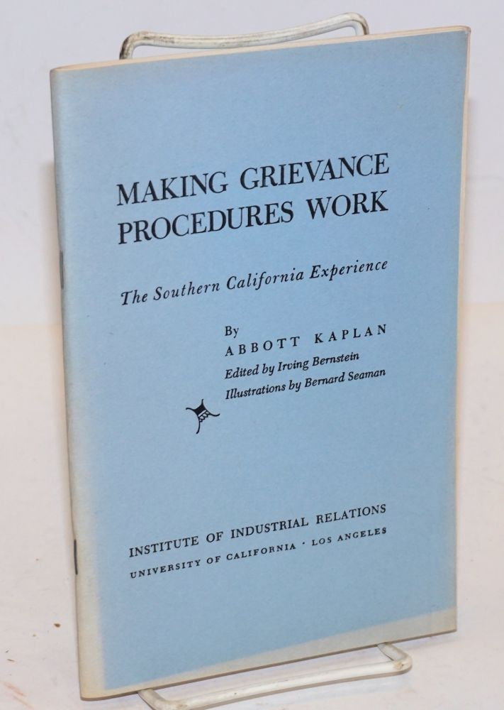 Making grievance procedures work the southern California experience. Abbott Kaplan.