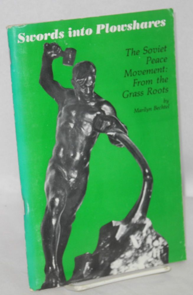 Swords Into Plowshares. The Soviet Peace Movement: From the Grass Roots. Marilyn Bechtel.