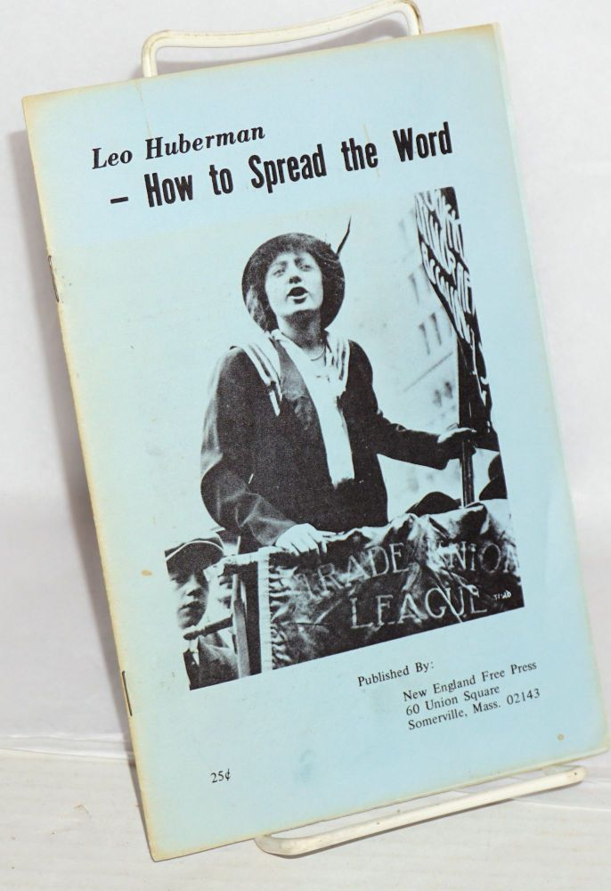 Notes on left propaganda; how to spread the word. Leo Huberman.