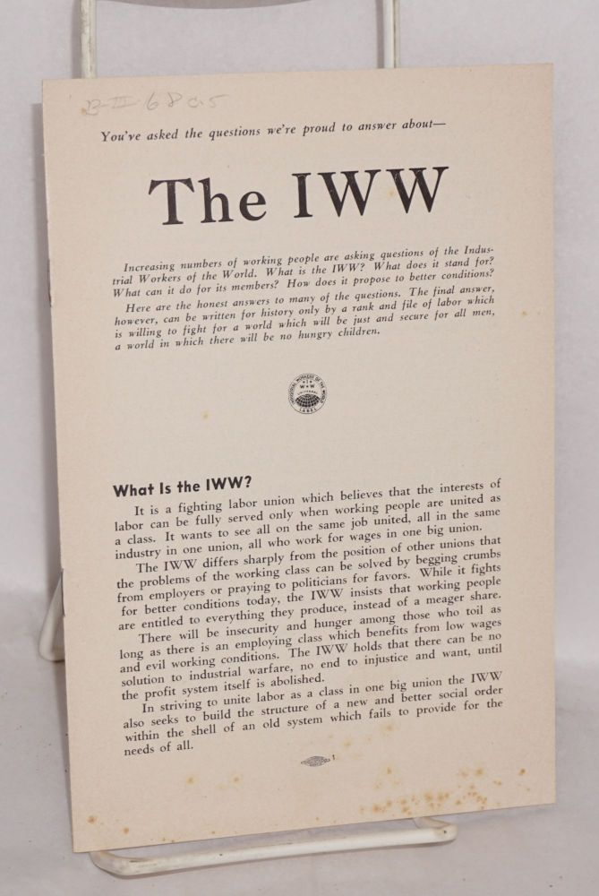 You've asked the questions we're proud to answer about -- the IWW. Industrial Workers of the World.