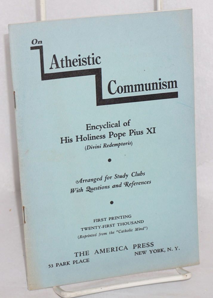 Atheistic communism: encyclical letter of his holiness Pius XI (Divini Redemptoris). Arranged for study clubs with questions and references. Pope Pius XI.