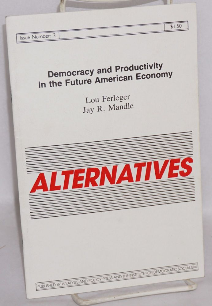 Democracy and productivity in the future American economy. Lou Ferleger, Jay R. Mandle.