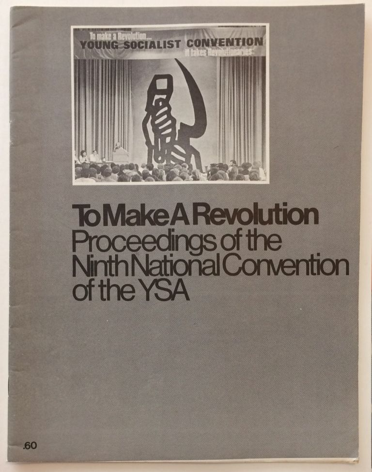 To make a revolution. Proceedings of the ninth national convention of the YSA. Young Socialist Alliance.