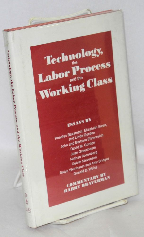 Technology, the labor process, and the working class, essays by Rosalyn Baxandall, et al. Commentary by Harry Braverman. Rosalyn Baxandall.