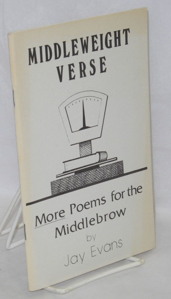 Middleweight verse more poems for the middlebrow. Jay Evans.